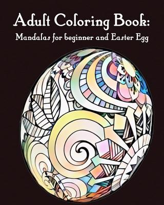 Adult Coloring Book: Mandalas for beginner and EasterEgg: Mandalas for beginner and EasterEgg Cover Image