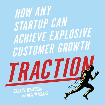 Traction Lib/E: How Any Startup Can Achieve Explosive Customer Growth Cover Image