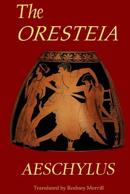 The Oresteia: Agamemnon, The Libation Bearers, Eumenides Cover Image
