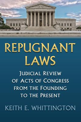 Repugnant Laws: Judicial Review of Acts of Congress from the Founding to the Present (Constitutional Thinking) Cover Image