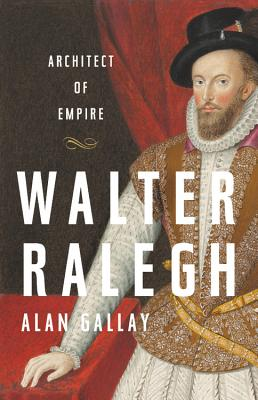 Walter Ralegh: Architect of Empire Cover Image