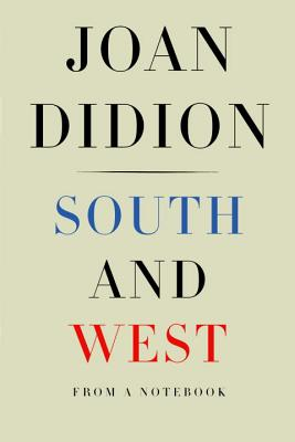South and West: From a Notebook Cover ImageSouth and West: From a Notebook by Joan Didion