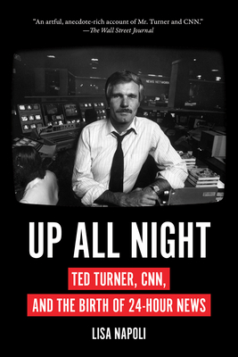 Up All Night: Ted Turner, CNN, and the Birth of 24-Hour News Cover Image