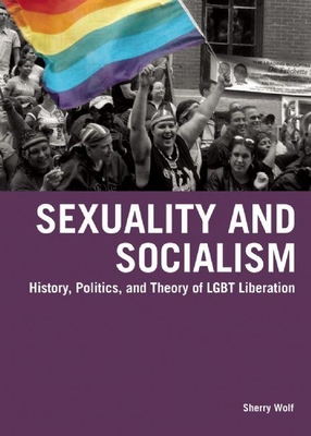 Sexuality and Socialism: History, Politics, and Theory of LGBT Liberation Cover Image
