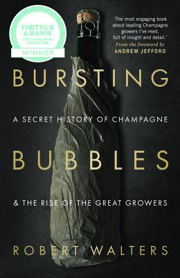 Bursting Bubbles: A Secret History of Champagne and the Rise of the Great Growers Cover Image