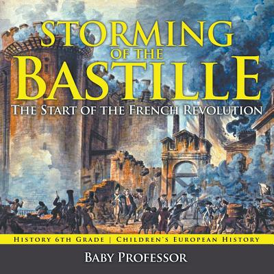 Storming of the Bastille: The Start of the French Revolution - History 6th Grade Children's European History Cover Image