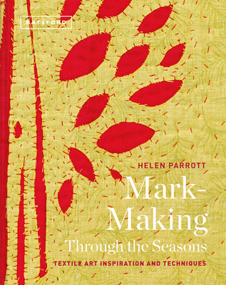 Mark-Making Through the Seasons: Textile Art Inspiration and Techniques Cover Image