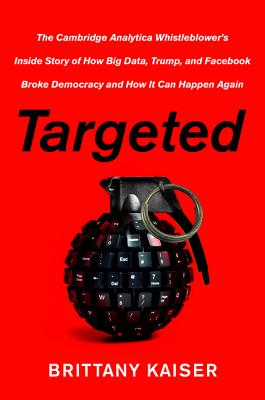 Targeted: The Cambridge Analytica Whistleblower's Inside Story of How Big Data, Trump, and Facebook Broke Democracy and How It Can Happen Again Cover Image