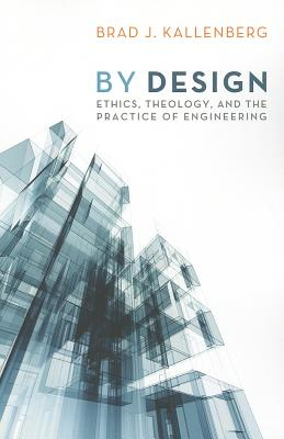By Design: Ethics, Theology, and the Practice of Engineering Cover Image