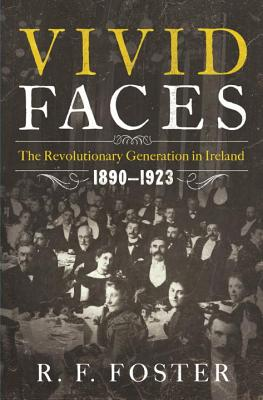 Vivid Faces: The Revolutionary Generation in Ireland, 1890-1923 Cover Image