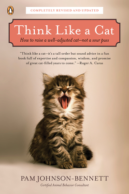 Think Like a Cat: How to Raise a Well-Adjusted Cat--Not a Sour Puss Cover Image