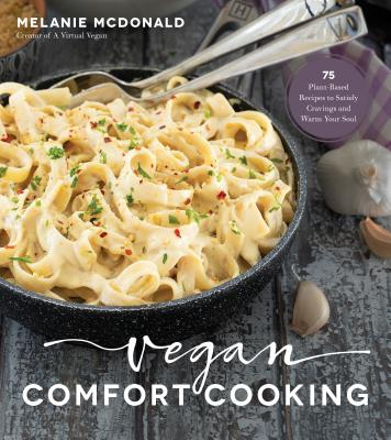 Vegan Comfort Cooking: 75 Plant-Based Recipes to Satisfy Cravings and Warm Your Soul Cover Image