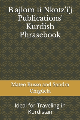 B'ajlom ii Nkotz'i'j Publications' Kurdish Phrasebook: Ideal for Traveling in Kurdistan Cover Image