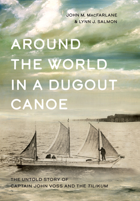 Around the World in a Dugout Canoe: The Untold Story of Captain John Voss and the Tilikum Cover Image