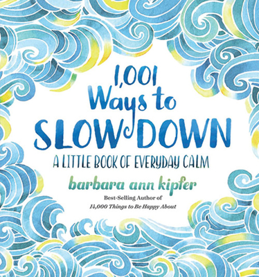 1,001 Ways to Slow Down: A Little Book of Everyday Calm Cover Image