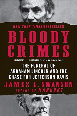 Bloody Crimes: The Funeral of Abraham Lincoln and the Chase for Jefferson Davis (P.S.) Cover Image