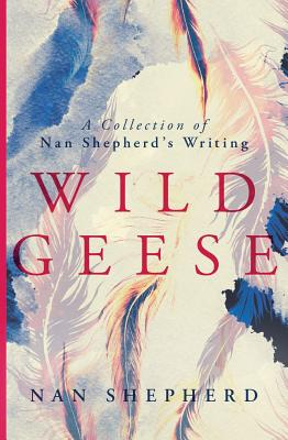 Wild Geese: A Collection of Nan Shepherd's Writing Cover Image