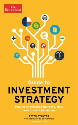 Guide to Investment Strategy: How to Understand Markets, Risk, Rewards and Behaviour (Economist Books) Cover Image