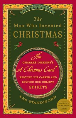 The Man Who Invented Christmas: How Charles Dickens's a Christmas Carol Rescued His Career and Revived Our Holiday Spirits Cover Image