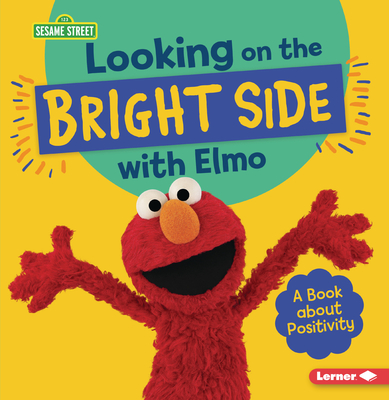 Looking on the Bright Side with Elmo: A Book about Positivity Cover Image