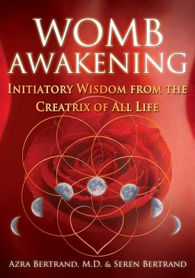 Womb Awakening: Initiatory Wisdom from the Creatrix of All Life Cover Image