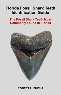 Florida Fossil Shark Teeth Identification Guide: The Fossil Shark Teeth Most Commonly Found In Florida Cover Image