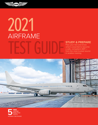 Airframe Test Guide 2021: Pass Your Test and Know What Is Essential to Become a Safe, Competent Amt from the Most Trusted Source in Aviation Tra Cover Image