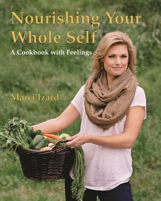 Nourishing Your Whole Self: A Cookbook with Feelings Cover Image