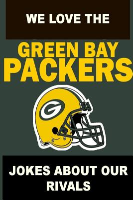We Love the Green Bay Packers - Jokes About Our Rivals Cover Image