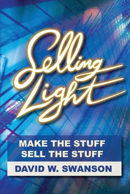 Selling Light: Make the Stuff. Sell the Stuff Cover Image