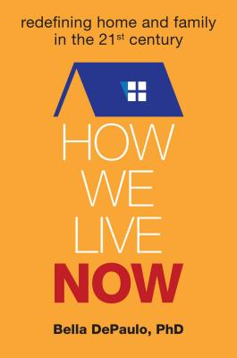 How We Live Now: Redefining Home and Family in the 21st Century Cover Image