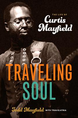 Traveling Soul: The Life of Curtis Mayfield Cover Image
