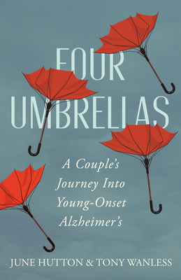 Four Umbrellas: A Couple's Journey Into Young-Onset Alzheimer's Cover Image