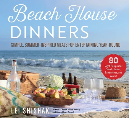 Beach House Dinners: Simple, Summer-Inspired Meals for Entertaining Year-Round Cover Image