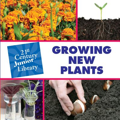 Growing New Plants (21st Century JR Library: Plants) Cover Image