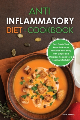 Anti-Inflammatory Diet Cookbook: Best Guide That Reveals How to Revitalize Your Body with Simple and Delicious Recipes for a Healthy Lifestyle! Cover Image
