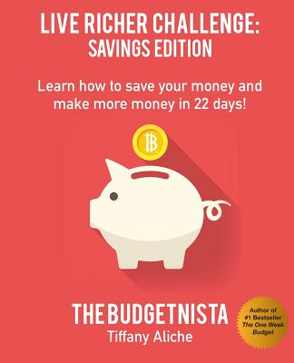 Live Richer Challenge: Savings Edition: Learn how to save your money and make more money in 22 days! Cover Image