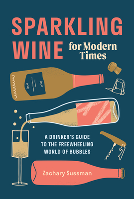 Sparkling Wine for Modern Times: A Drinker's Guide to the Freewheeling World of Bubbles Cover Image