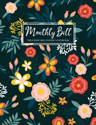 Monthly Bill Tracker Organizer Notebook: Beautiful Floral Cover, Monthly Bill Payment Checklist and Due Date Organizer Plan for Your Expenses, Simple Cover Image