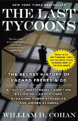 The Last Tycoons: The Secret History of Lazard Freres & Co. Cover Image