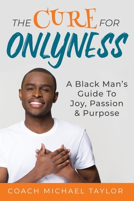 The Cure For Onlyness: A Black Man's Guide To Joy, Passion & Purpose Cover Image