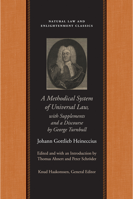 A Methodical System of Universal Law: Or, the Laws of Nature and Nations; With Supplements and a Discourse by George Turnbull (Natural Law and Enlightenment Classics) Cover Image