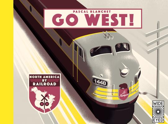 Go West!: The Great North American by Railroad by Pascal Blanchet