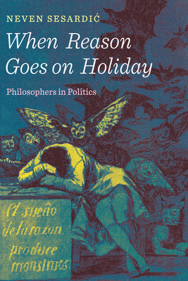 When Reason Goes on Holiday: Philosophers in Politics Cover Image