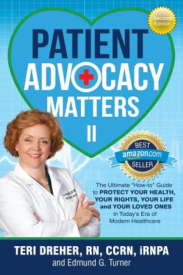 Patient Advocacy Matters II: The Ultimate How-To Guide to Protect Your Health Your Rights Your Life and Your Loved Ones Cover Image