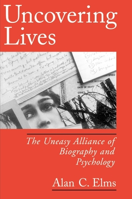 Uncovering Lives: The Uneasy Alliance of Biography and Psychology Cover Image