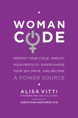 WomanCode: Perfect Your Cycle, Amplify Your Fertility, Supercharge Your Sex Drive, and Become a Power Source Cover Image