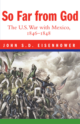 So Far from God: The U. S. War with Mexico, 1846-1848 Cover Image