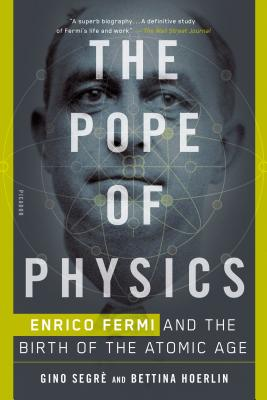 The Pope of Physics: Enrico Fermi and the Birth of the Atomic Age Cover Image