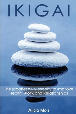 Ikigai: The Japanese Philosophy to Improve Healt, Work and Relationship Cover Image